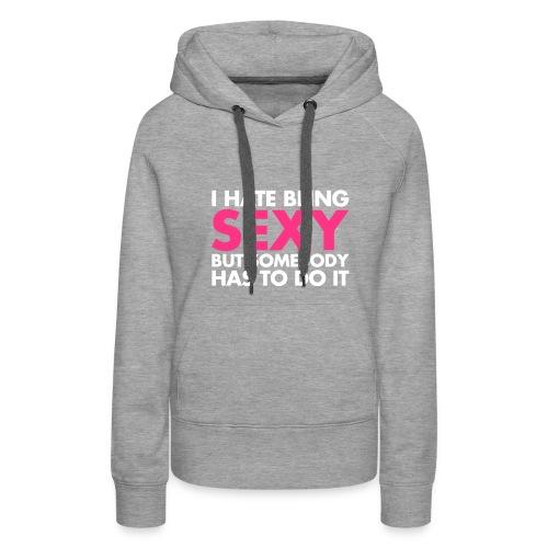I HATE BEING SEXY SWEATER - Vrouwen Premium hoodie