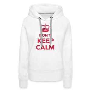 Don't Keep Calm - Vrouwen Premium hoodie