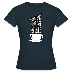A RELAXING CUP OF CAFE CON LECHE - Women's T-Shirt