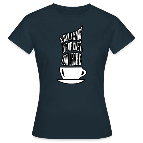 A RELAXING CUP OF CAFE CON LECHE - Women's T-Shirt