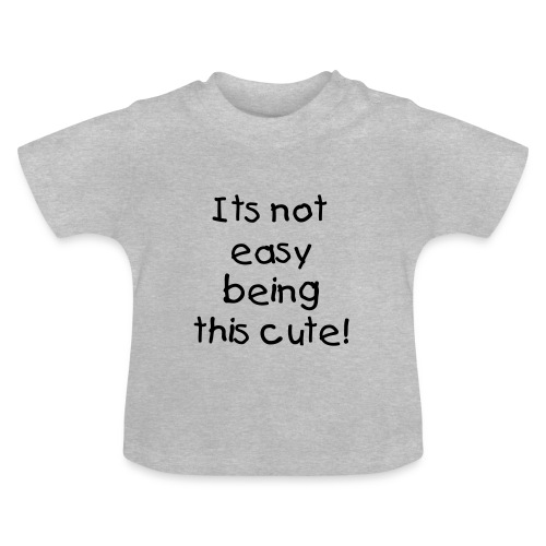 Its Not Easy Being This Cute T-Shirt  - Baby T-Shirt