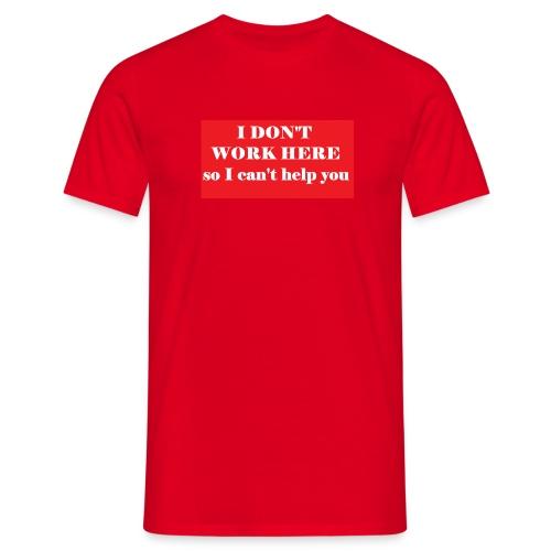 I don't work here - Mannen T-shirt