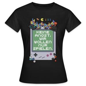 Keine Angst, wir wollen nur spielen - Frau - Frauen T-Shirt