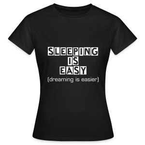 Sleeping is EASY (2013 design!) - GIRLS - Women's T-Shirt