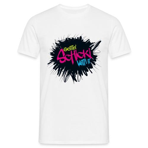 Gettin´ Schicki with it 7  - Männer T-Shirt