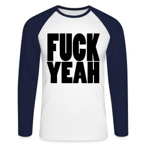 F**K YEAH - Men's Long Sleeve Baseball T-Shirt