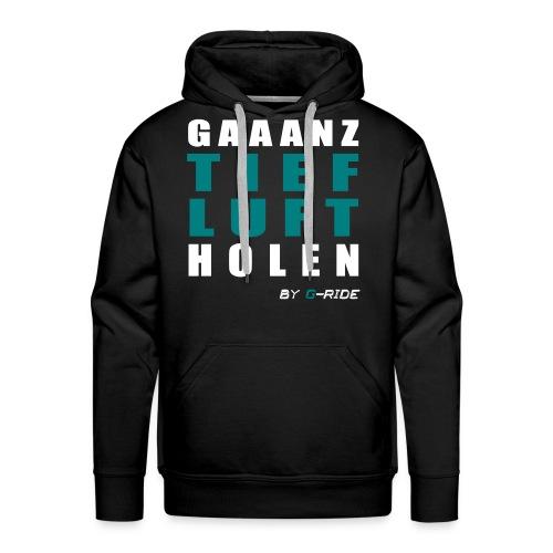 GAAANZ TIEF Hoddie - Männer Premium Hoodie