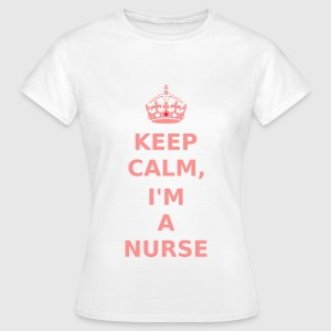 Keep Calm, I'm A Nurse T-Shirts - Frauen T-Shirt