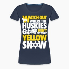 Watch the huskies & don't eat the yellow snow T-Shirts