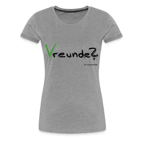 Vreunde - Frauen Premium T-Shirt