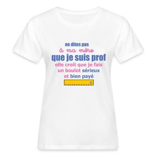 t shirt bio femme - ne dites pas à ma mère - T-shirt bio Femme