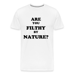 'Are You Filthy By Nature?' T-SHIRT [#McFamer] - Men's Premium T-Shirt