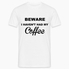 Beware Haven't Had Coffee T-Shirts