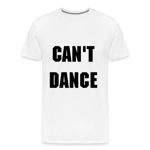 Can't Dance - Men's Premium T-Shirt