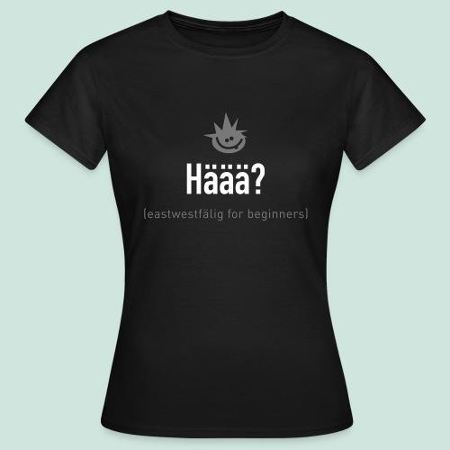 Häää? Damen - Frauen T-Shirt