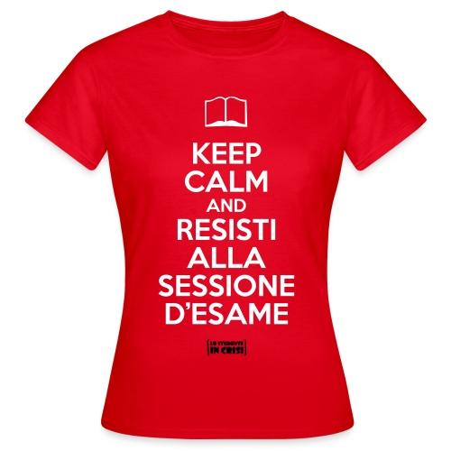 Keep calm and resisti alla sessione d'esame - Maglietta da donna