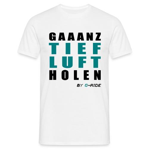 GAAANZ TIEF T-Shirt - Männer T-Shirt