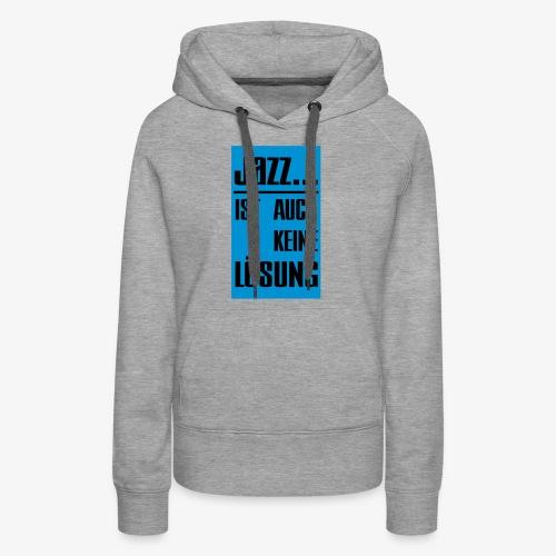 Jazz ist auch keine Lösung - Frauen Premium Hoodie