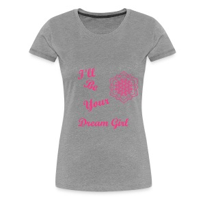 T-shirt female I'll Be Your Dream Girl - Women's Premium T-Shirt