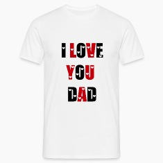 I Love You Dad T-shirts