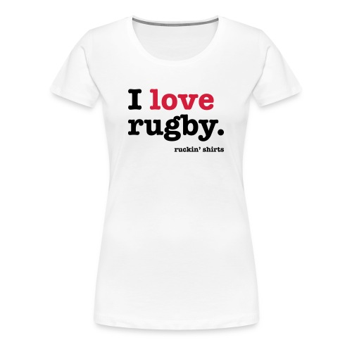 I Love Rugby - Women's Premium T-Shirt