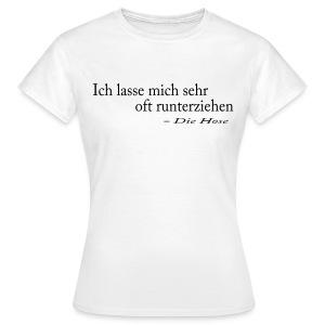 Runterziehen - Frauen T-Shirt