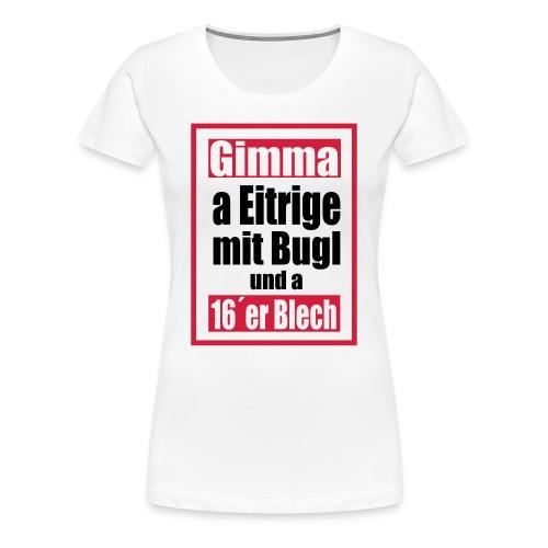 Eitrige mit Bugl - Frauen Premium T-Shirt