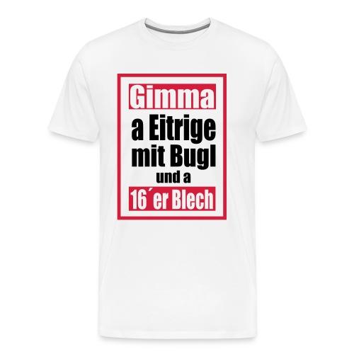 Eitrige mit Bugl - Männer Premium T-Shirt
