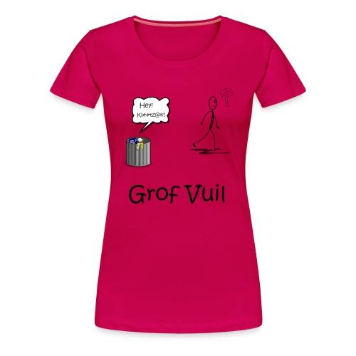 Grof Vuil - Vrouwen Premium T-shirt