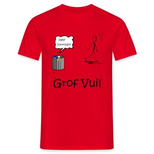 Grof Vuil - Mannen T-shirt