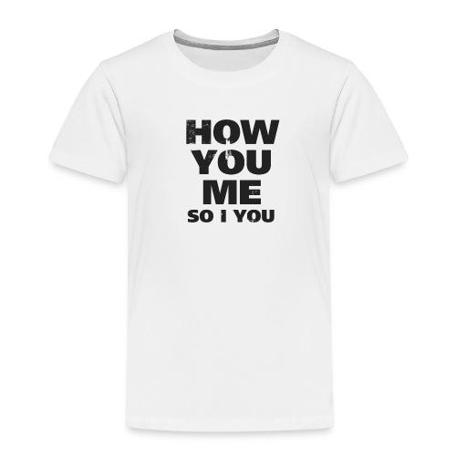 how you me so i you - Kinder Premium T-Shirt