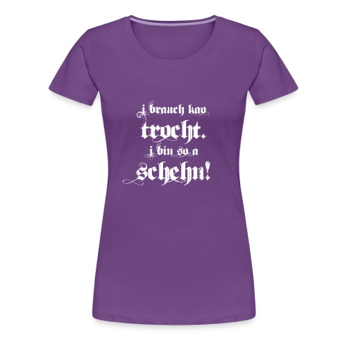 ich brauche keine Tracht. Ich bin so auch schön! - Frauen Premium T-Shirt