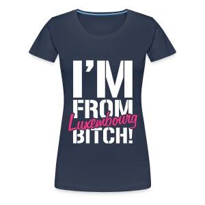 I'm from Luxembourg bit*h! - Women's Premium T-Shirt