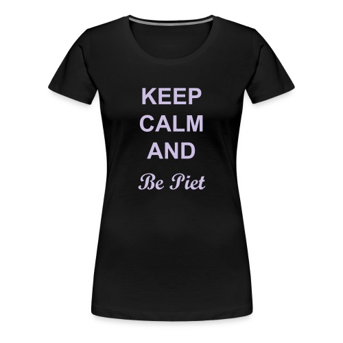 Keep calm and be Piet (Woman) - Vrouwen Premium T-shirt