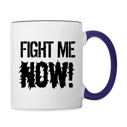 Fight Me NOW! mug - Contrasting Mug