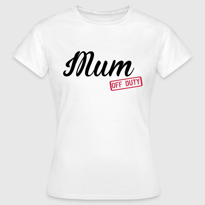 Mum Off Duty T-Shirts - Women's T-Shirt