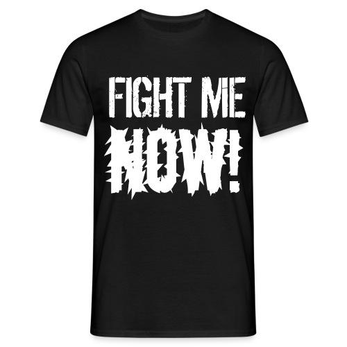 Fight Me NOW / Fist black T-shirt - Men's T-Shirt