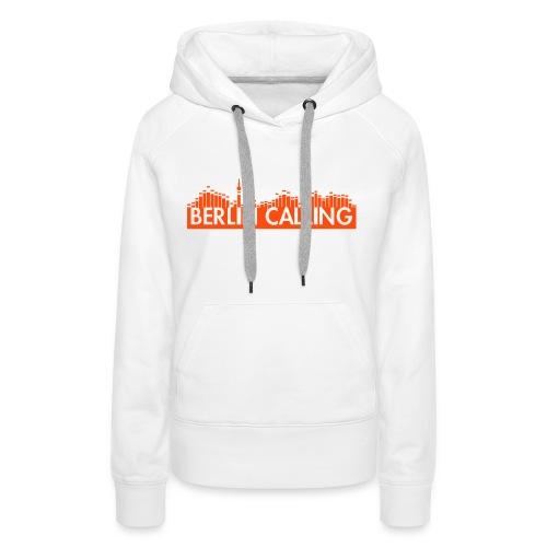 Berlin Calling - Frauen Premium Hoodie