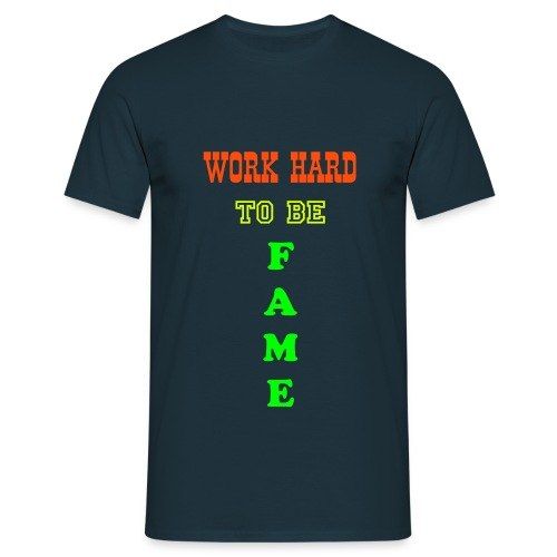 Work Hard To Be Fame - Shirt - Männer T-Shirt