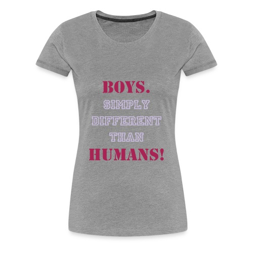 Boys. Simply Different Than Humans! - Shirt - Frauen Premium T-Shirt