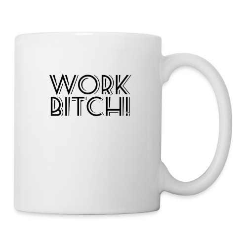 Work Bitch Taza - Taza