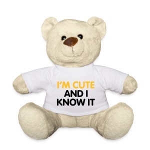 I'm Cute and I Know it - Teddy Bear