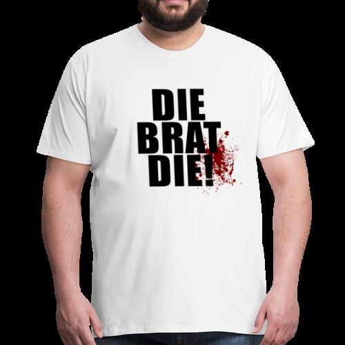 T-shirt Premium, DIE BRAT DIE! - Premium-T-shirt herr
