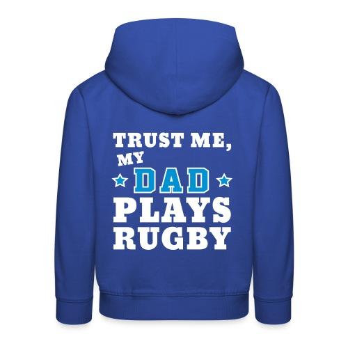 Trust Me, My Dad Plays Rugby - Kids' Premium Hoodie
