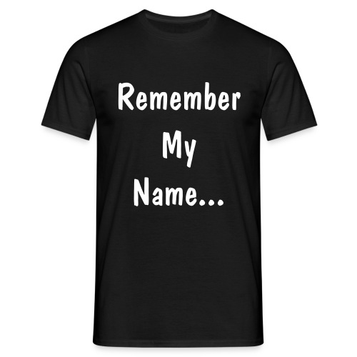 Remember My Name - Men's T-Shirt