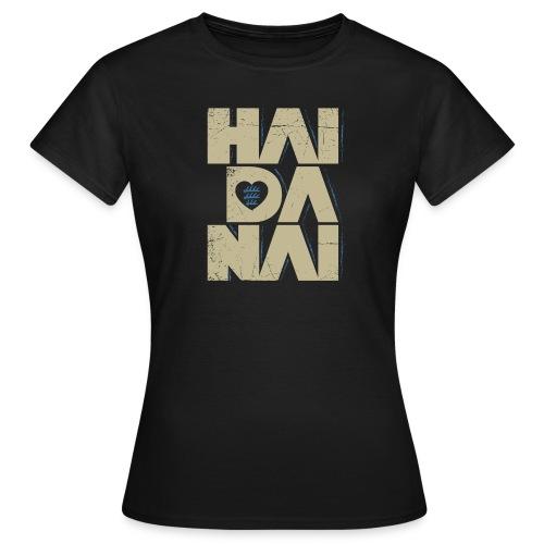 HAIDANAI - Mädle - Frauen T-Shirt
