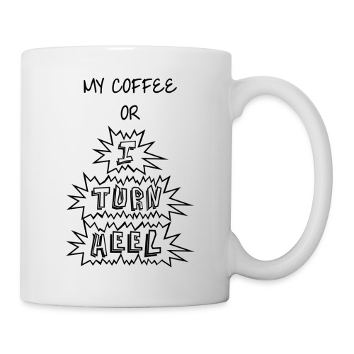 My Coffee or I Turn Heel (Mug) - Mug