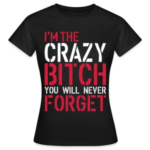 Crazy Bitch T-shirts - Vrouwen T-shirt