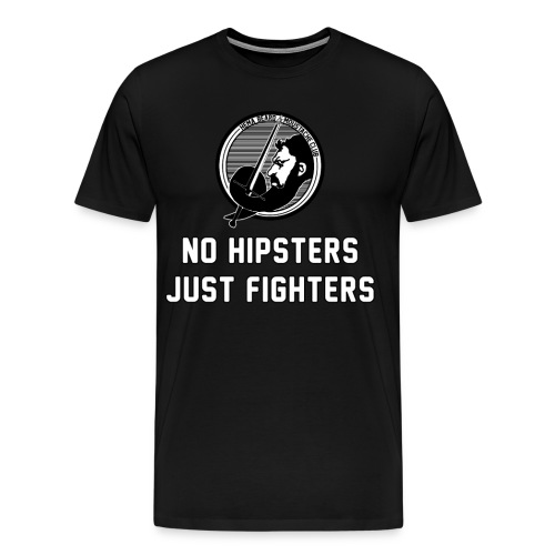 No Hipsters Just Fighters - Men's Premium T-Shirt