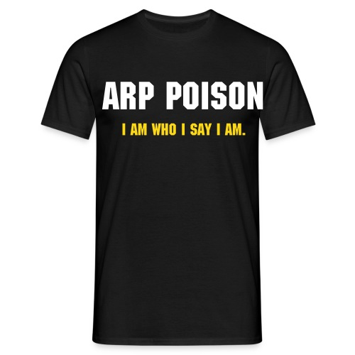 ARP Poison: I am who I say I am. - Men's T-Shirt